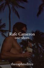 Rafe Cameron one shots by theeaphroditee