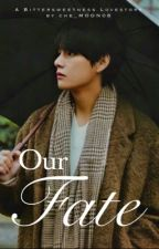 Our Fate || BOOK 1 || Kim Taehyung X READER X Jungkook || by che_MOON08