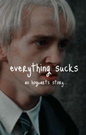 everything sucks - an hogwarts story by malfoyxobsession
