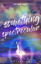 Something Spectrecular | ONGOING ni nekoaii