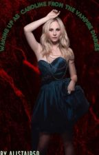 Waking Up As Caroline From The Vampire Diaries  by AliSTAIR50