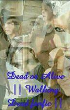 Dead or Alive    Walking Dead fanfic    by Eva_Kay889