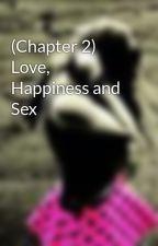 (Chapter 2) Love, Happiness and Sex by xxLovemeHatemexx