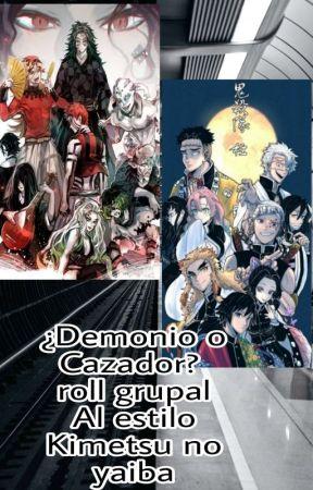 🔥¿Demonio o Cazador?🔥Rol Grupal al Estilo KIMETSU NO YAIBA  by -_Mishell_Kamado_-