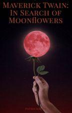 Maverick Twain: In Search of Moonflowers by patrickboey