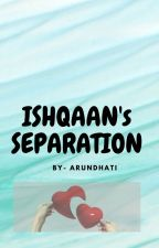 ISHQAAN's SEPARATION by _roy_1234_