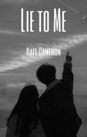 Lie to Me [Rafe Cameron] by harveythesimp