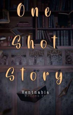 One Shot story by VENTNABIA