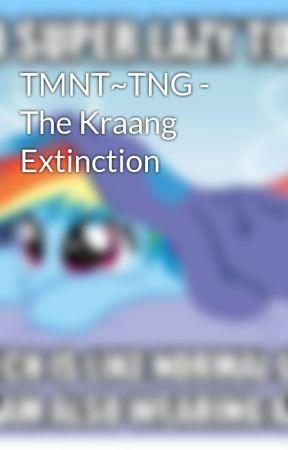 TMNT~TNG - The Kraang Extinction by PurpleTurtle86