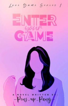Enter your Game(Love Game Series #1) by pens_up_pang