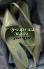 ↳ group chat names **COMPLETED** by y2kangelz