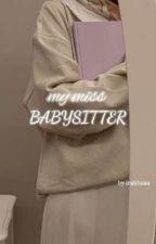 MY MISS BABYSITTER by irahhzaa