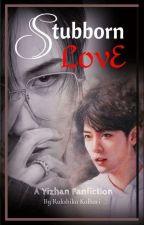 stubborn love (Yizhan ff.... Complete  ) by Rukshikakalhari