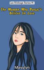 The Woman Who Doesn't Believe In Love (Lee Siblings Series#1) by Mavylyn
