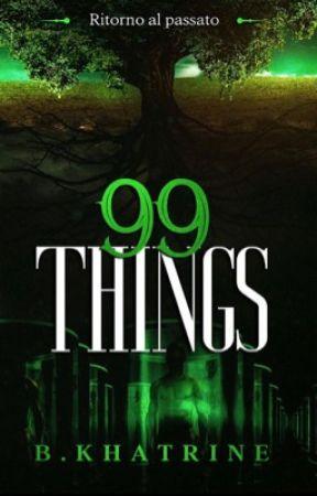99 THINGS II - Ritorno al passato by Bkhatrine