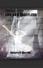 Life as a Dauntless by dontcallmegracie