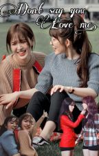 Don't Say You Love Me (Wenrene fanfiction) by bunnybae2129