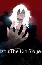Izou:The Kin Slayer by Muramasa02