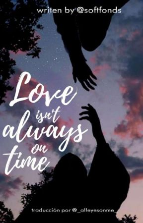 Love Isn't Always on Time. LS. [Traducción] by _alleyesonme__