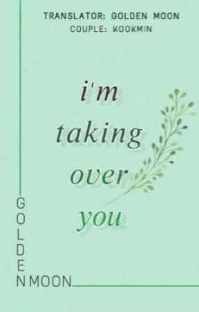 i'm taking over you   BẢN WORD by goldenmoonblog