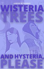Wisteria Trees and Hysteria, Please [girlxgirl]  by eleanorwalshwrites