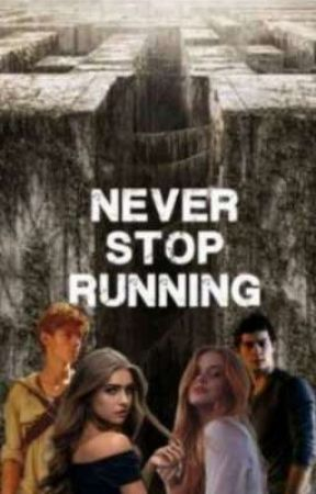 Never Stop Running //Maze Runner Fanfitcion// by drate_niffer