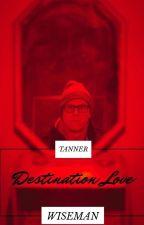 Destination Love (Tanner Wiseman X Reader) by HaedynGraham