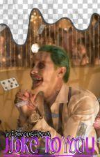Joke To You   Joker X Reader by InFamousHana