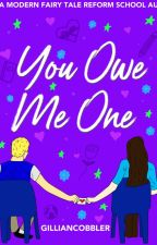 You Owe Me One (You Owe Me One #1) (A Modern Fairy Tale Reform School AU) by GillianCobbler