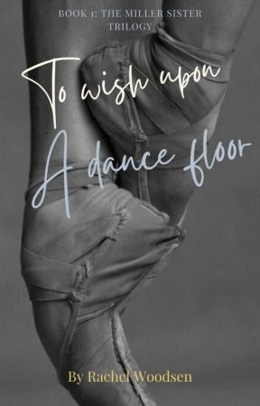 To Wish Upon A Dance Floor (The Miller Sister Trilogy #1) by rachelwoodsen