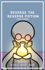 Reverse the Reverse Potion (Fgod Error) by Dont-Mind_Meh