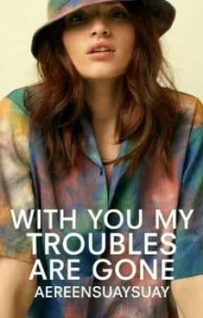 With You My Troubles Are Gone by aereensuaysuay