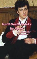 until death breaks us apart - james potter by simp4georgew