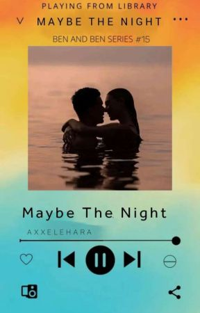 Ben And Ben Series #15: Maybe the Night by axxelehara