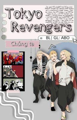 [Tokyo Revengers | BL/GL: ABO] Chúng ta