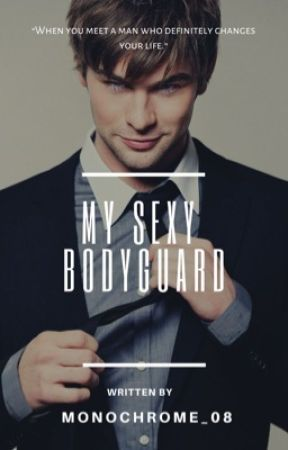 My Sexy BODYGUARD (COMPLETED) by monochrome_08