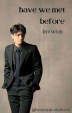 Have We Met Before | Jaywon FF by warmstrawberri