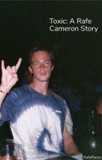 Toxic:  A Rafe Cameron Story by RafeRance