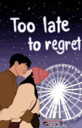 Too Late To Regret  by gazullal