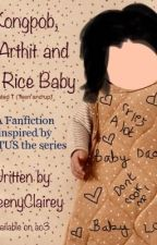 Kongpob, P'Arthit and the Rice Baby (Completed) by QueenyC10