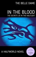 In The Blood: A HalfWorld Novel by TheBelleDame