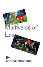 The Multiverse of Loss (A TMNT 2012/ROTTMNT Crossover Fic) by andrealibmanstan
