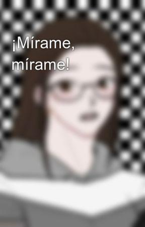 ¡Mírame, mírame! by KaedeSama5