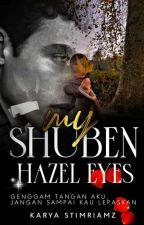 MY SHUBEN HAZEL EYE (Slow Update) by zainalsitimariam