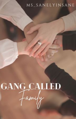 Gang Called FAMILY! by Ms_SanelyInsane