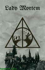 Lady Mortem || Harry Potter Fanfiction  by Sapphiree_Moon