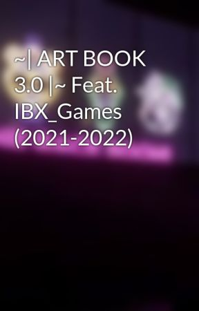 ~| ART BOOK 3.0 |~ Feat. IBX_Games (2021-2022) by O_MouseTrap2theMAX