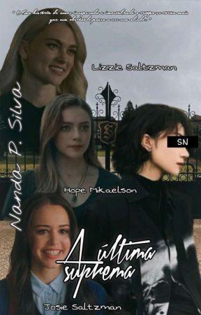 A Última Suprema [Hope Mikaelson - Lizzie Saltzman - Josie Saltzman / You g!p] by _nandasilva3