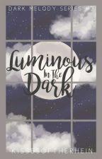 Luminous In The Dark (Dark Melody Series #2) by kissesoftherhein