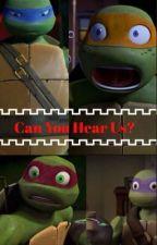 Can You Hear Us? by TMNTsorce